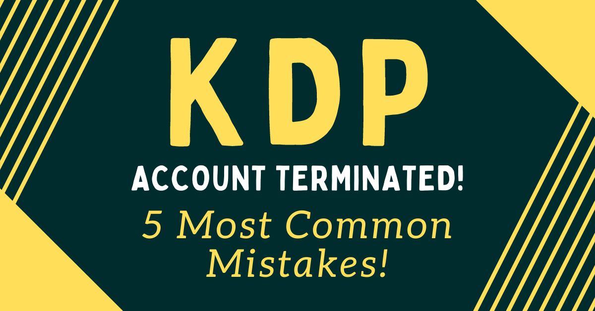 KDP Account Terminated – 5 Most Common KDP Mistakes!