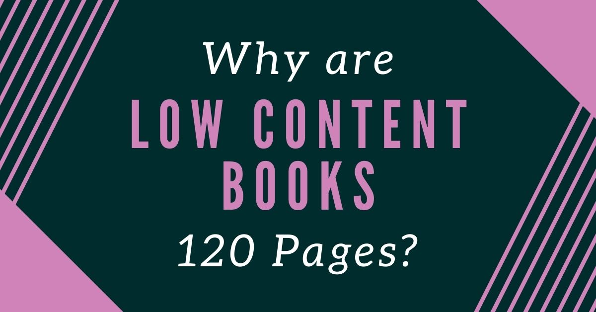 Why Are Low Content Books 120 Pages?