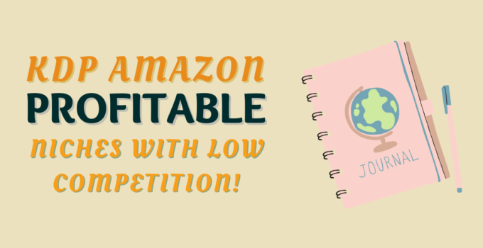 Amazon Kdp: Finding Profitable Niches with Low Competition