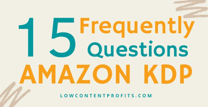 Amazon KDP – 15 Frequently Asked Questions (KDP FAQs)